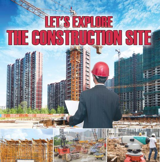Let's Explore the Construction Site - Construction Site Kids Book - cover