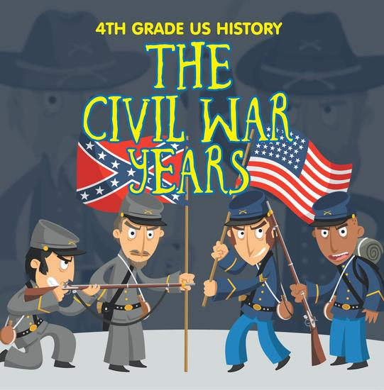 4th Grade US History: The Civil War Years - Fourth Grade Book US Civil War Period - cover