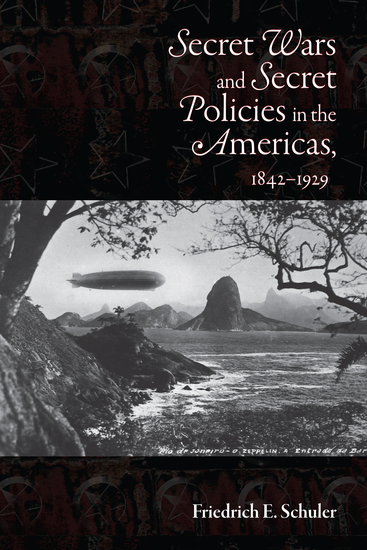 Secret Wars and Secret Policies in the Americas 1842-1929 - cover