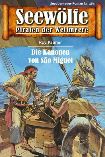 Seewölfe - Piraten der Weltmeere 164 - Die Kanonen von São Miguel - cover