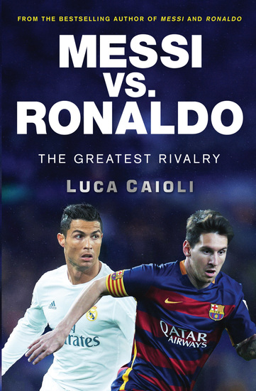 Messi vs Ronaldo - The Greatest Rivalry - cover