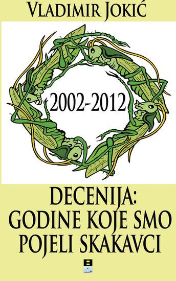 2002-2012 decenija: godine koje smo pojeli skakavci - cover