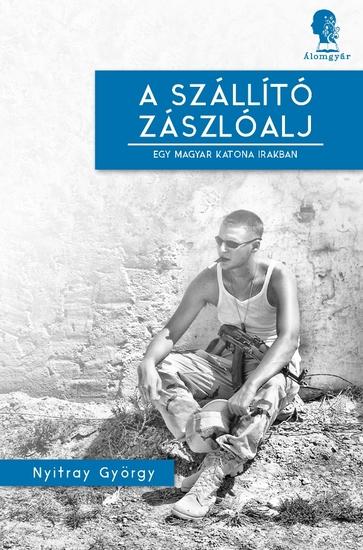 A szállító zászlóalj - Egy magyar katona Irakban - cover