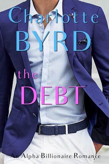 The Debt: An Alpha Billionaire Romance - Wild Brothers #2 - cover