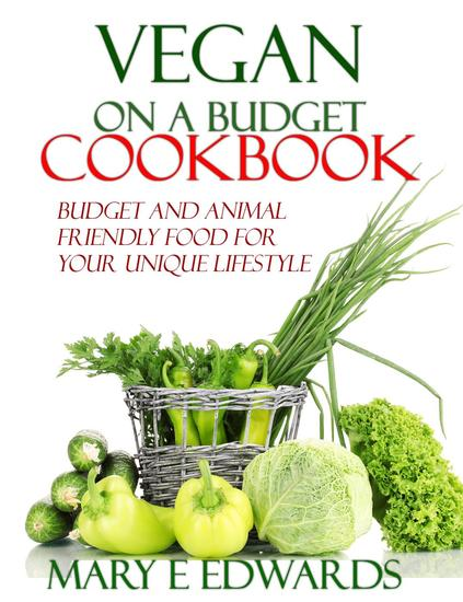 Vegan on a Budget Cookbook: Budget and animal friendly food for your unique lifestyle - cover