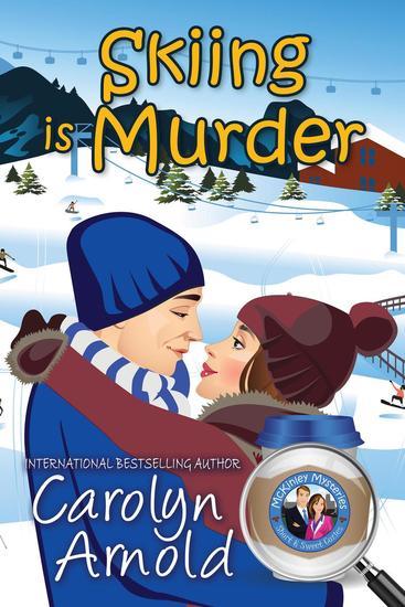 Skiing is Murder - McKinley Mysteries: Short & Sweet Cozies #10 - cover