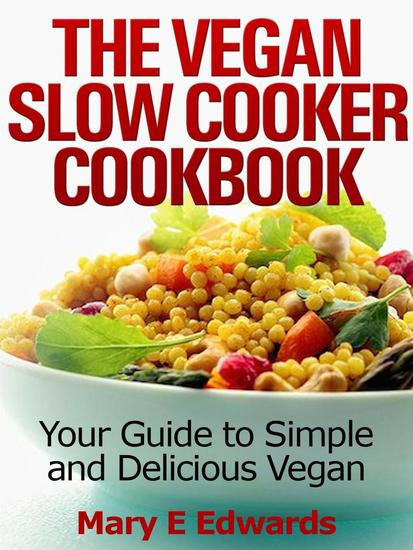 Vegan Slow Cooker Cookbook: Your Guide to Simple and Delicious Vegan Meals - cover